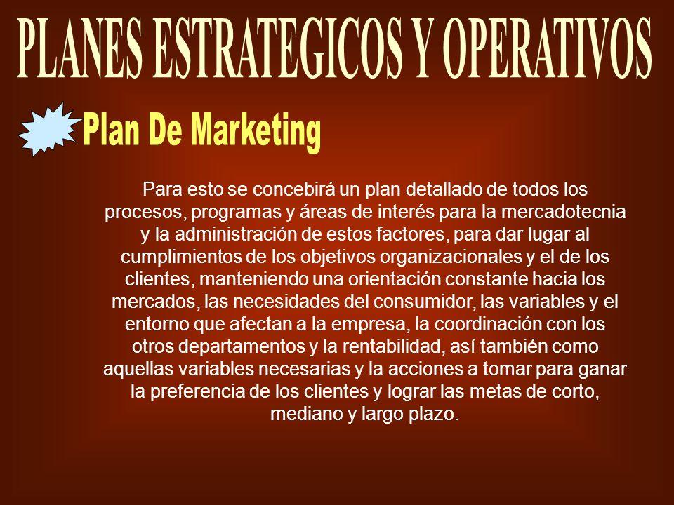 Para esto se concebirá un plan detallado de todos los procesos, programas y áreas de interés para la mercadotecnia y la administración de estos factor