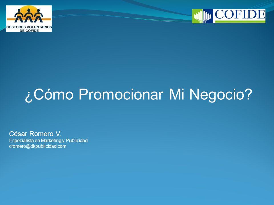 ¿Cómo Promocionar Mi Negocio? César Romero V. Especialista en Marketing y Publicidad cromero@dkpublicidad.com