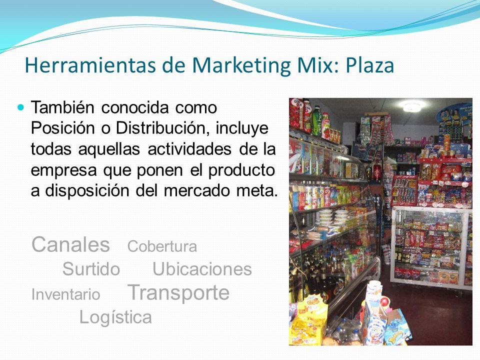 Herramientas de Marketing Mix: Plaza También conocida como Posición o Distribución, incluye todas aquellas actividades de la empresa que ponen el prod