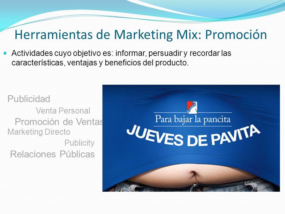 Herramientas de Marketing Mix: Promoción Actividades cuyo objetivo es: informar, persuadir y recordar las características, ventajas y beneficios del p