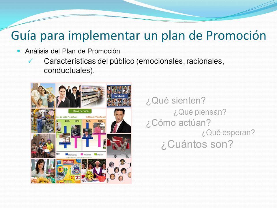 Análisis del Plan de Promoción Características del público (emocionales, racionales, conductuales). Guía para implementar un plan de Promoción ¿Qué si