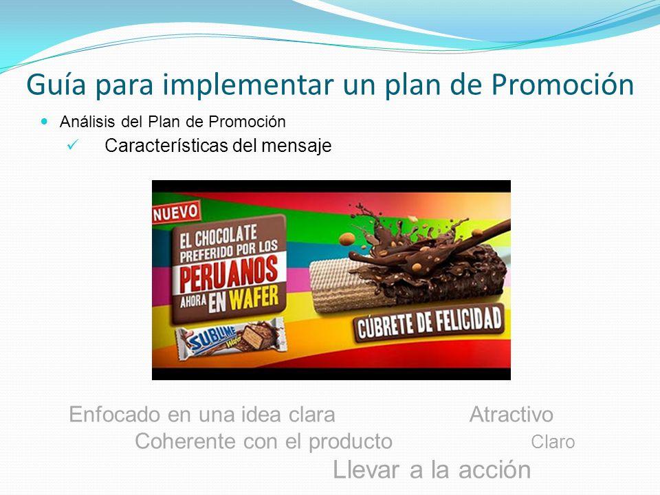 Análisis del Plan de Promoción Características del mensaje Guía para implementar un plan de Promoción Enfocado en una idea clara Atractivo Coherente c