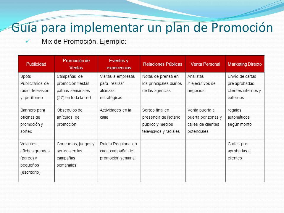 Guía para implementar un plan de Promoción Mix de Promoción. Ejemplo: Publicidad Promoción de Ventas Eventos y experiencias Relaciones PúblicasVenta P