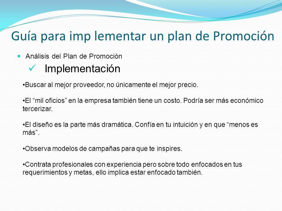 Análisis del Plan de Promoción Implementación Guía para imp lementar un plan de Promoción Buscar al mejor proveedor, no únicamente el mejor precio. El