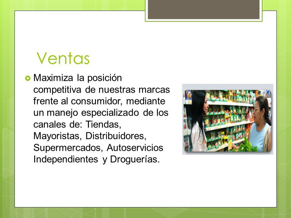 Ventas Maximiza la posición competitiva de nuestras marcas frente al consumidor, mediante un manejo especializado de los canales de: Tiendas, Mayoristas, Distribuidores, Supermercados, Autoservicios Independientes y Droguerías.