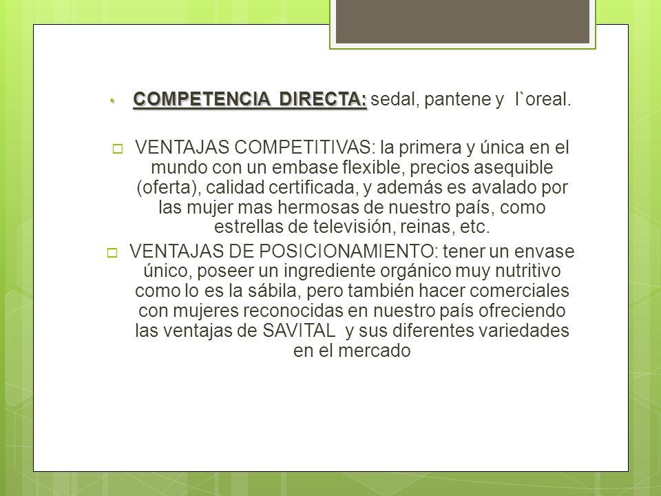 COMPETENCIA DIRECTA: COMPETENCIA DIRECTA: sedal, pantene y l`oreal.