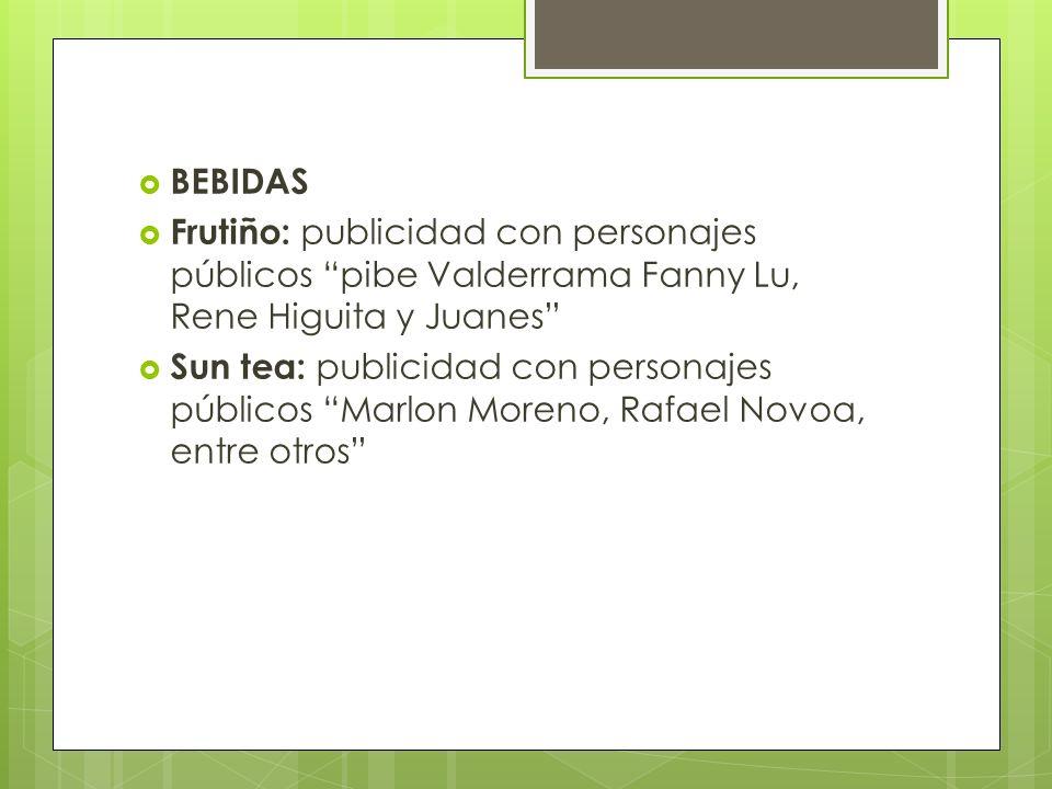 BEBIDAS Frutiño: publicidad con personajes públicos pibe Valderrama Fanny Lu, Rene Higuita y Juanes Sun tea: publicidad con personajes públicos Marlon Moreno, Rafael Novoa, entre otros
