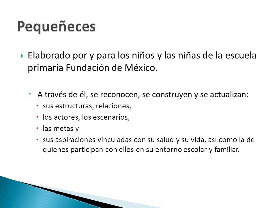 Elaborado por y para los niños y las niñas de la escuela primaria Fundación de México. A través de él, se reconocen, se construyen y se actualizan: su
