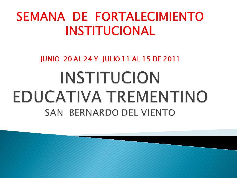 SEMANA DE FORTALECIMIENTO INSTITUCIONAL JUNIO 20 AL 24 Y JULIO 11 AL 15 DE 2011