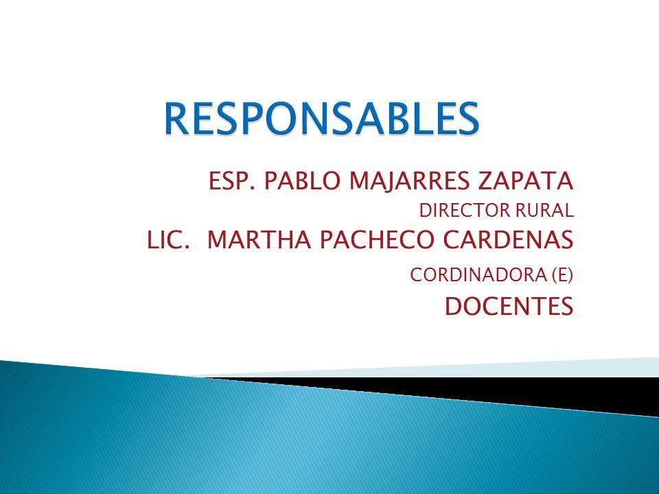 ESP. PABLO MAJARRES ZAPATA DIRECTOR RURAL LIC. MARTHA PACHECO CARDENAS CORDINADORA (E) DOCENTES