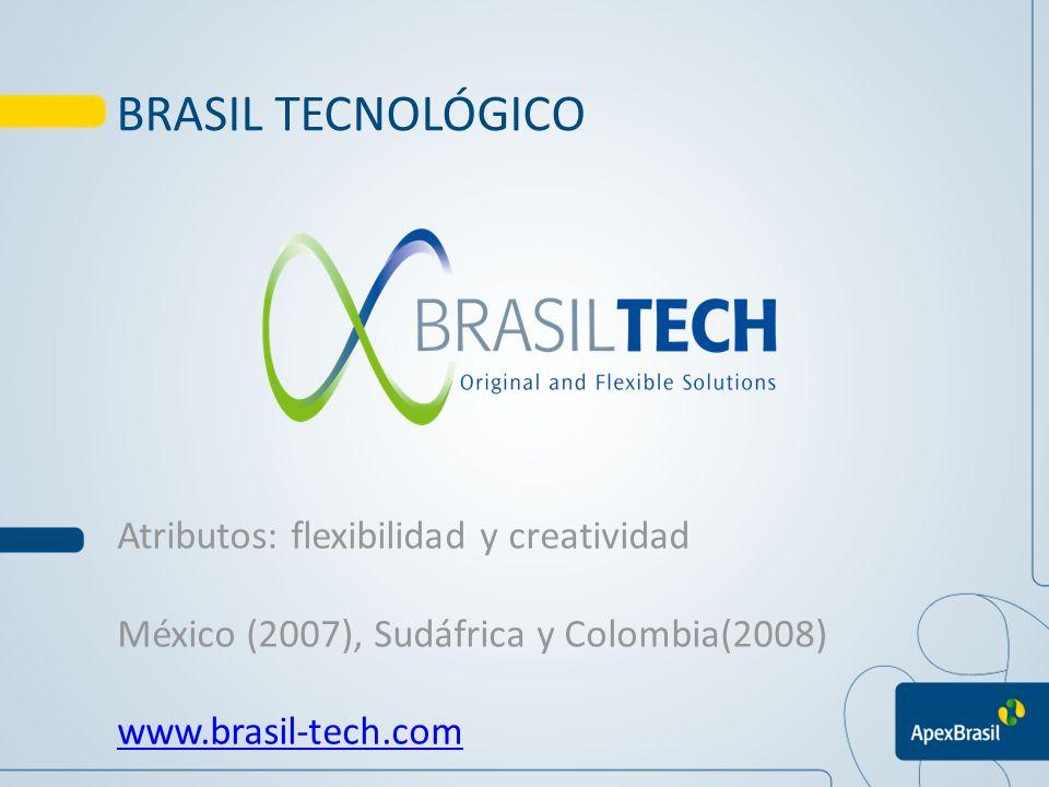 BRASIL TECNOLÓGICO Atributos: flexibilidad y creatividad México (2007), Sudáfrica y Colombia(2008) www.brasil-tech.com