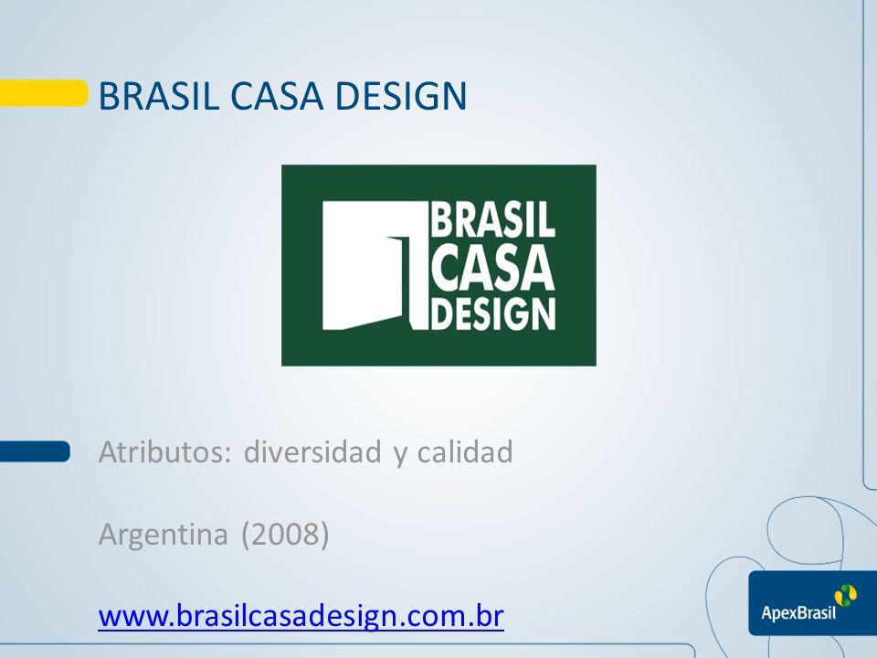 BRASIL CASA DESIGN Atributos: diversidad y calidad Argentina (2008) www.brasilcasadesign.com.br