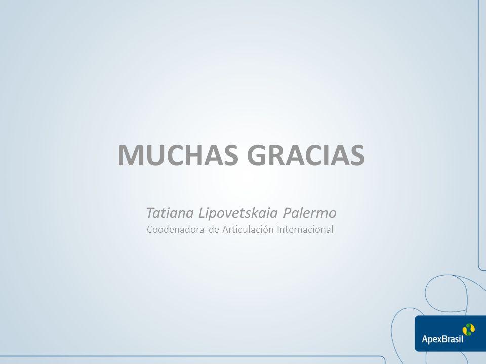 MUCHAS GRACIAS Tatiana Lipovetskaia Palermo Coodenadora de Articulación Internacional