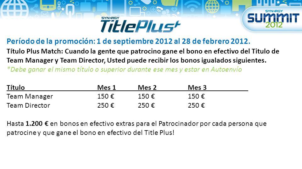 Período de la promoción: 1 de septiembre 2012 al 28 de febrero 2012. Título Plus Match: Cuando la gente que patrocino gane el bono en efectivo del Tit