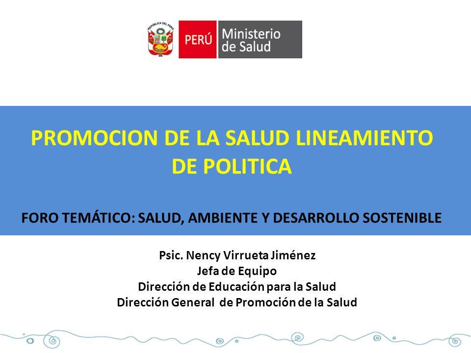 PROMOCION DE LA SALUD LINEAMIENTO DE POLITICA FORO TEMÁTICO: SALUD, AMBIENTE Y DESARROLLO SOSTENIBLE Psic.
