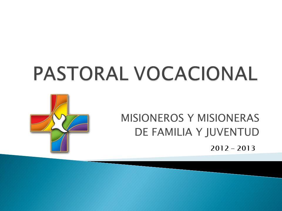 MISIONEROS Y MISIONERAS DE FAMILIA Y JUVENTUD 2012 - 2013