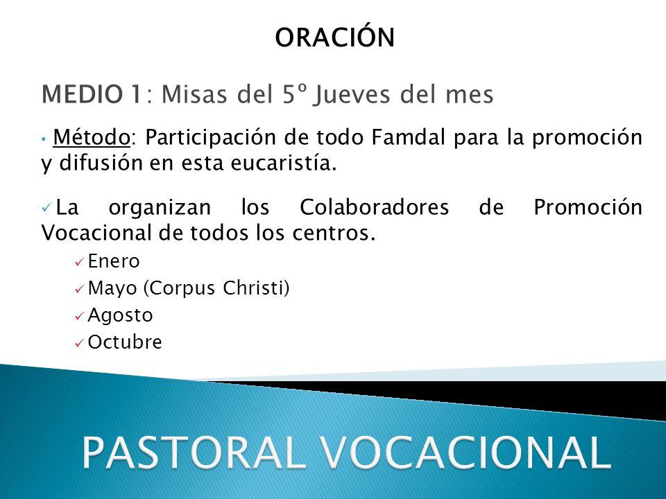 MEDIO 1: Misas del 5º Jueves del mes Método: Participación de todo Famdal para la promoción y difusión en esta eucaristía.