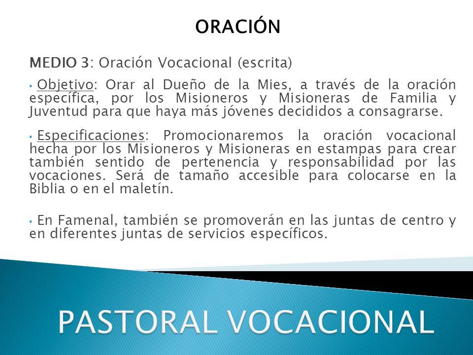 MEDIO 3: Oración Vocacional (escrita) Objetivo: Orar al Dueño de la Mies, a través de la oración específica, por los Misioneros y Misioneras de Familia y Juventud para que haya más jóvenes decididos a consagrarse.