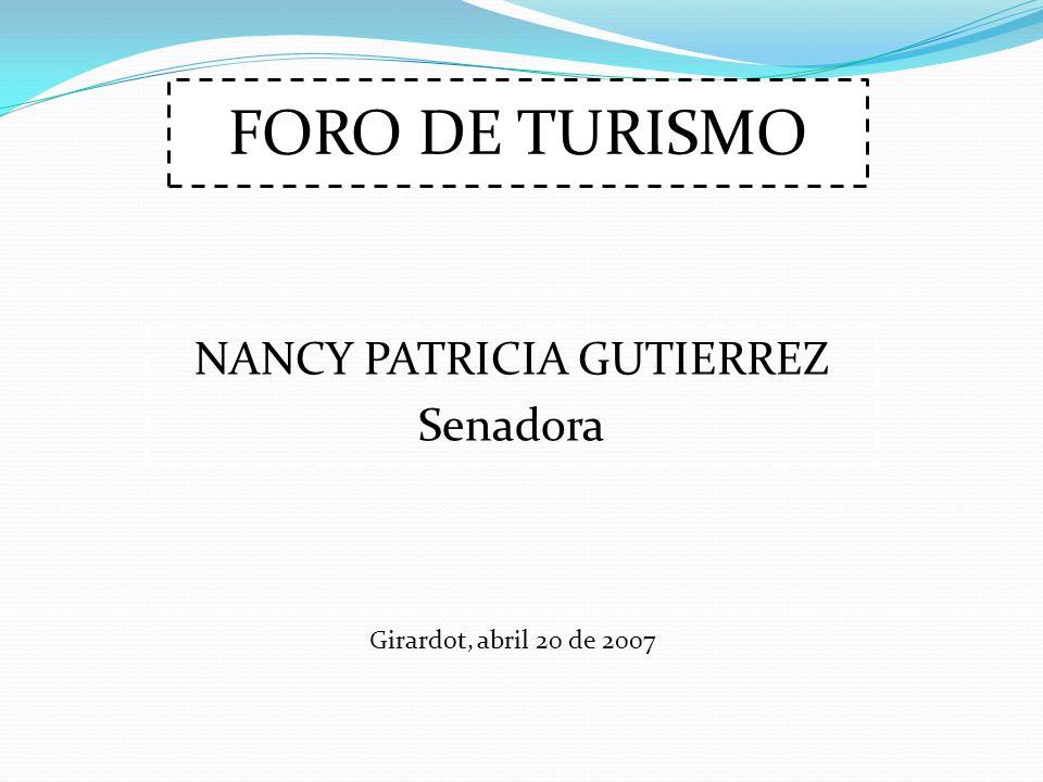 FORO DE TURISMO NANCY PATRICIA GUTIERREZ Senadora Girardot, abril 20 de 2007