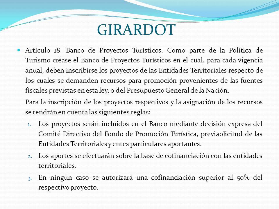 GIRARDOT Artículo 18. Banco de Proyectos Turísticos. Como parte de la Política de Turismo créase el Banco de Proyectos Turísticos en el cual, para cad