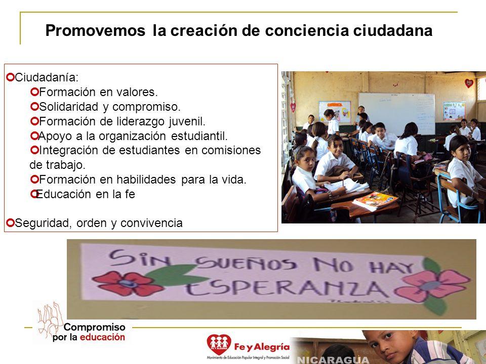 Promovemos la creación de conciencia ciudadana Ciudadanía: Formación en valores. Solidaridad y compromiso. Formación de liderazgo juvenil. Apoyo a la