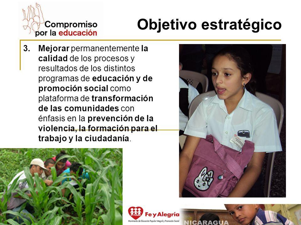 Objetivo estratégico 3.Mejorar permanentemente la calidad de los procesos y resultados de los distintos programas de educación y de promoción social c