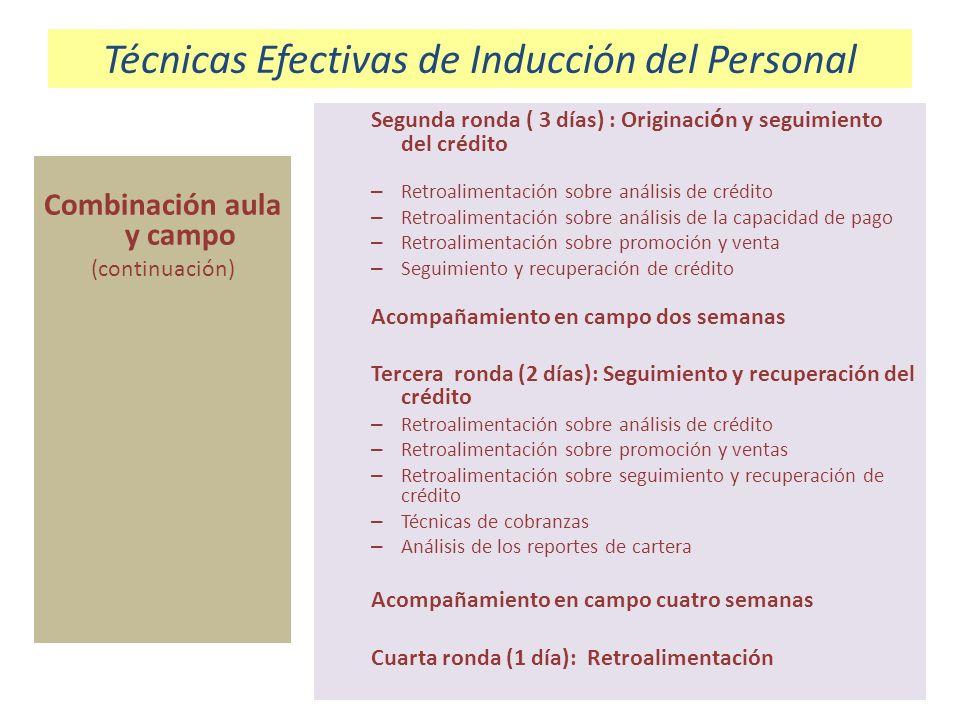 Técnicas Efectivas de Inducción del Personal Combinación aula y campo (continuación) Jefes de oficina y/o coordinadores/ supervisores, deben participar activamente en la capacitación en campo de asesores.
