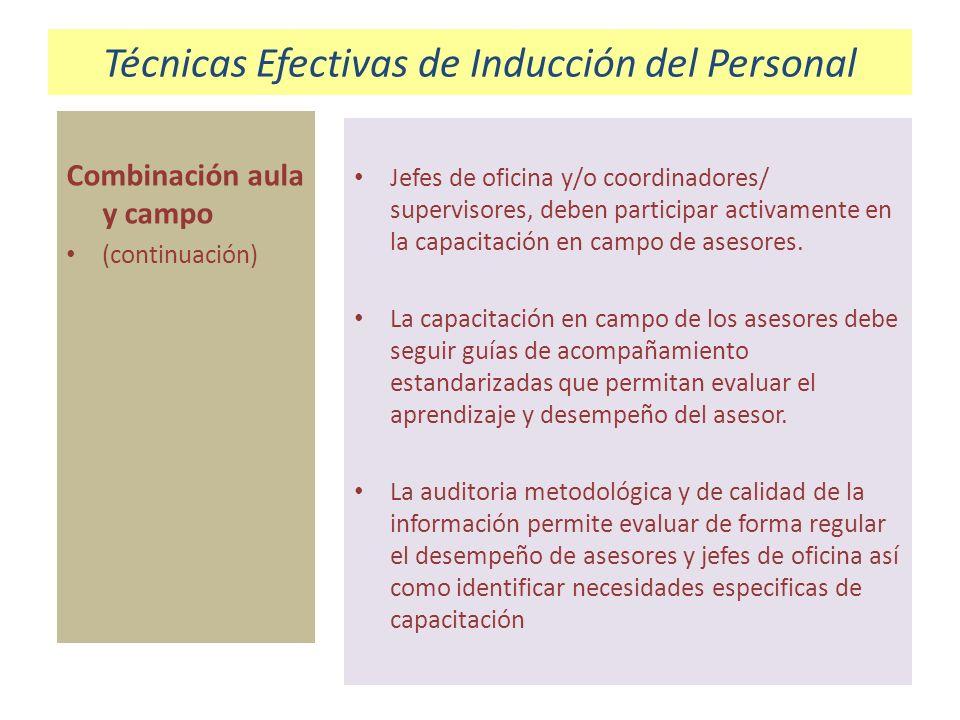 Técnicas Efectivas de Inducción del Personal Participación activa de jefes de oficina y/o supervisores Jefes de oficina y/o coordinadores/ supervisores, deben participar activamente en la capacitación en campo de asesores.