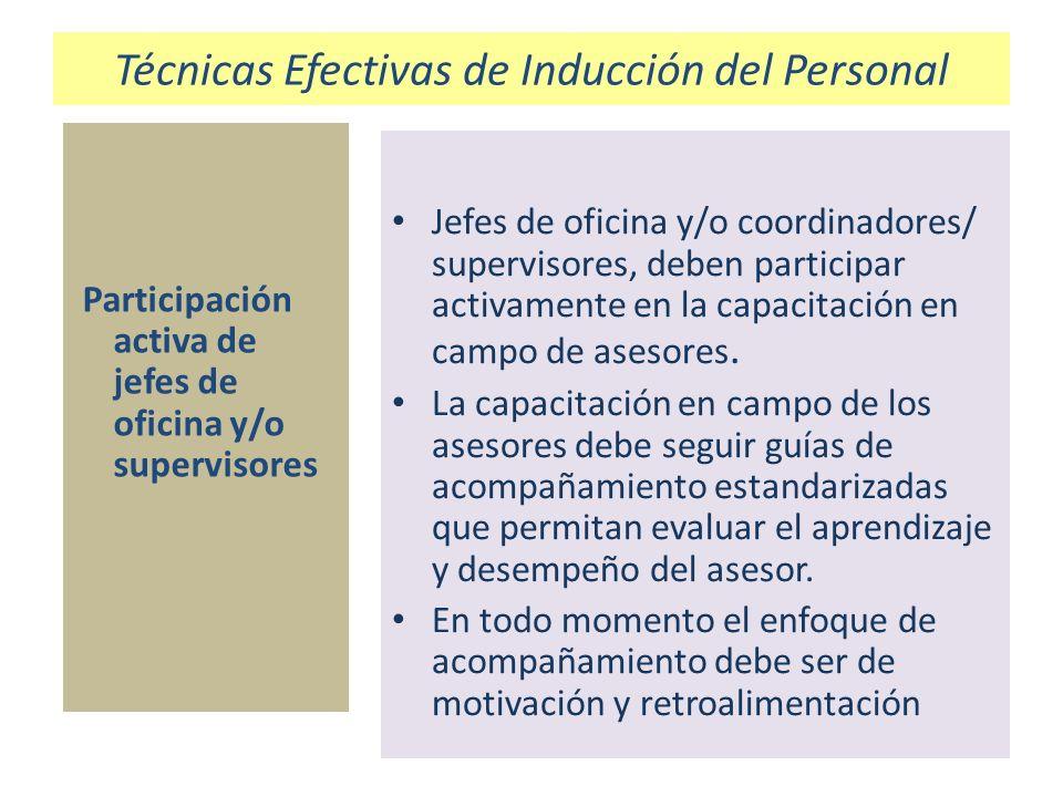 Técnicas Efectivas de Inducción del Personal Participación activa de jefes de oficina y/o supervisores Jefes de oficina y/o coordinadores/ supervisore