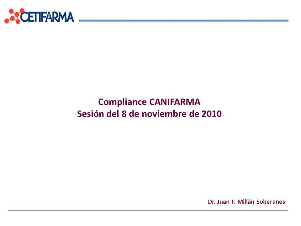 Compliance CANIFARMA Sesión del 8 de noviembre de 2010 Dr. Juan F. Millán Soberanes