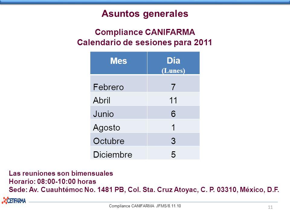 Asuntos generales Compliance CANIFARMA Calendario de sesiones para 2011 MesDía (Lunes) Febrero7 Abril11 Junio6 Agosto1 Octubre3 Diciembre5 Las reunion