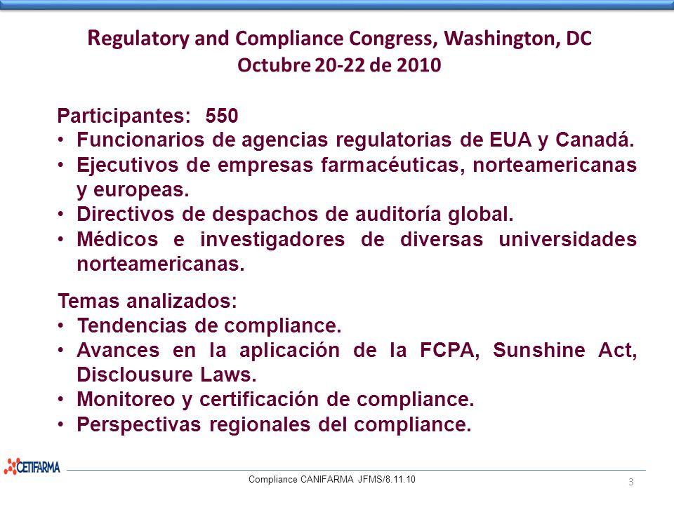 R egulatory and Compliance Congress, Washington, DC Octubre 20-22 de 2010 Compliance CANIFARMA JFMS/8.11.10 3 Participantes: 550 Funcionarios de agenc