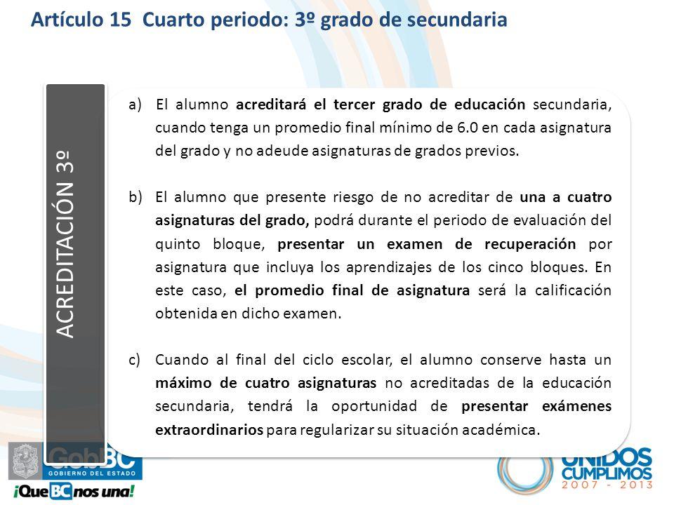 ACREDITACIÓN 3º a) El alumno acreditará el tercer grado de educación secundaria, cuando tenga un promedio final mínimo de 6.0 en cada asignatura del grado y no adeude asignaturas de grados previos.