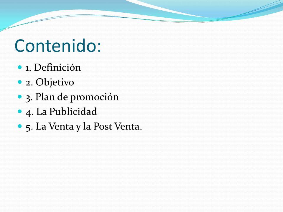 Contenido: 1. Definición 2. Objetivo 3. Plan de promoción 4. La Publicidad 5. La Venta y la Post Venta.