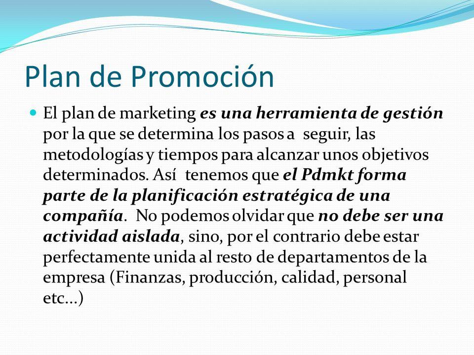 Plan de Promoción El plan de marketing es una herramienta de gestión por la que se determina los pasos a seguir, las metodologías y tiempos para alcan