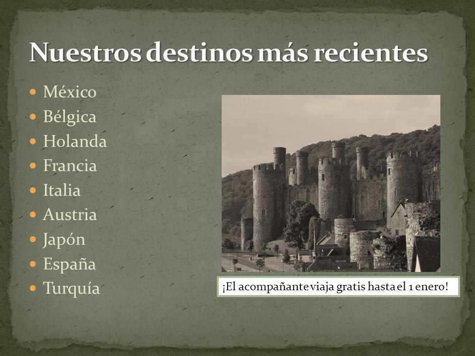 México Bélgica Holanda Francia Italia Austria Japón España Turquía ¡El acompañante viaja gratis hasta el 1 enero!
