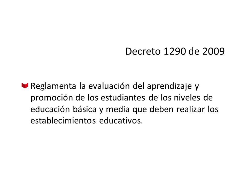 Decreto 1290 de 2009 Reglamenta la evaluación del aprendizaje y promoción de los estudiantes de los niveles de educación básica y media que deben real