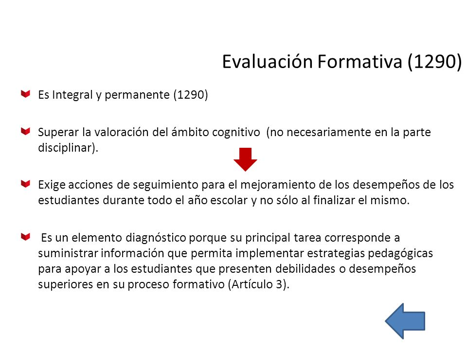 Evaluación Formativa (1290) Es Integral y permanente (1290) Superar la valoración del ámbito cognitivo (no necesariamente en la parte disciplinar). Ex