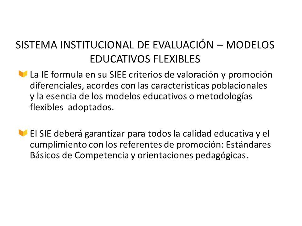 La IE formula en su SIEE criterios de valoración y promoción diferenciales, acordes con las características poblacionales y la esencia de los modelos
