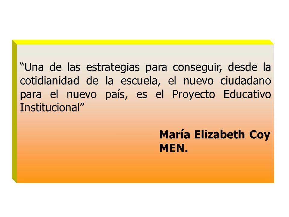 Una de las estrategias para conseguir, desde la cotidianidad de la escuela, el nuevo ciudadano para el nuevo país, es el Proyecto Educativo Institucio