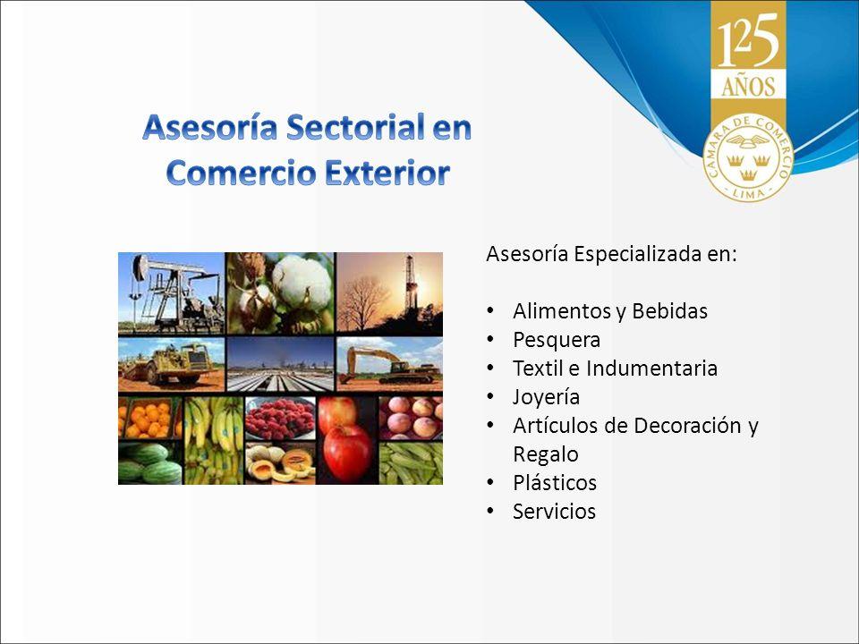 Asesoría Especializada en: Alimentos y Bebidas Pesquera Textil e Indumentaria Joyería Artículos de Decoración y Regalo Plásticos Servicios