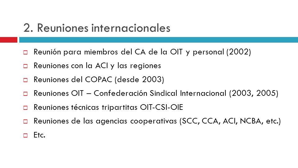2. Reuniones internacionales Reunión para miembros del CA de la OIT y personal (2002) Reuniones con la ACI y las regiones Reuniones del COPAC (desde 2