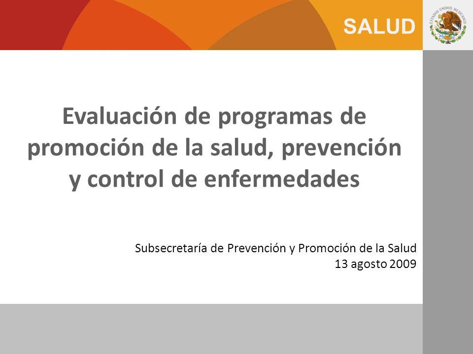 SALUD Evaluación de programas de promoción de la salud, prevención y control de enfermedades Subsecretaría de Prevención y Promoción de la Salud 13 ag