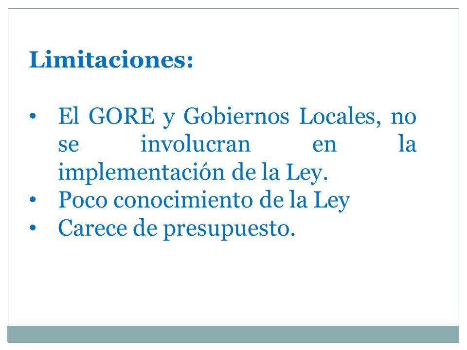 Limitaciones: El GORE y Gobiernos Locales, no se involucran en la implementación de la Ley.