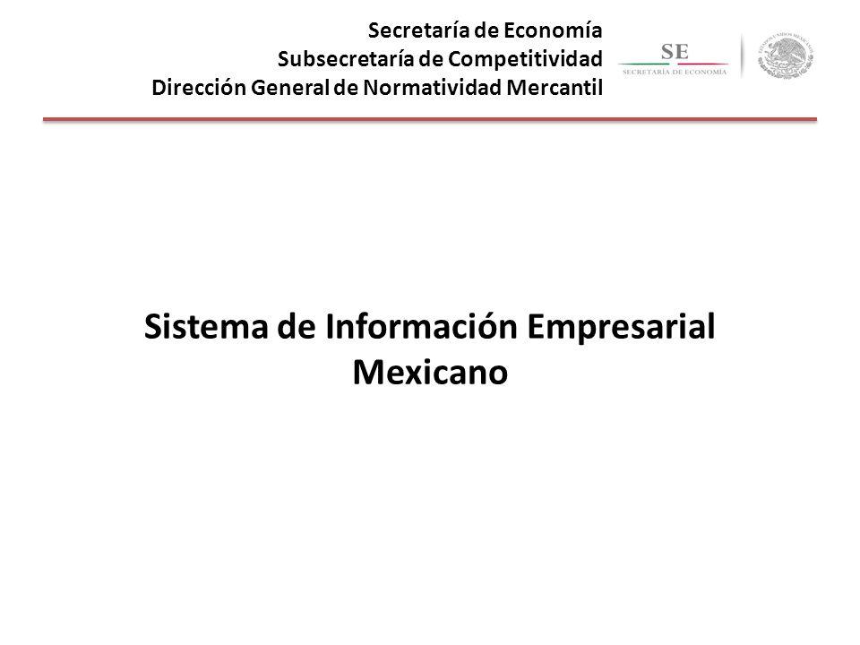 Secretaría de Economía Subsecretaría de Competitividad Dirección General de Normatividad Mercantil Sistema de Información Empresarial Mexicano
