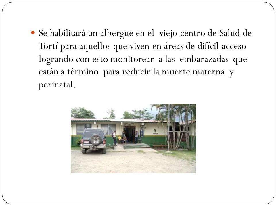 Se habilitará un albergue en el viejo centro de Salud de Tortí para aquellos que viven en áreas de difícil acceso logrando con esto monitorear a las e
