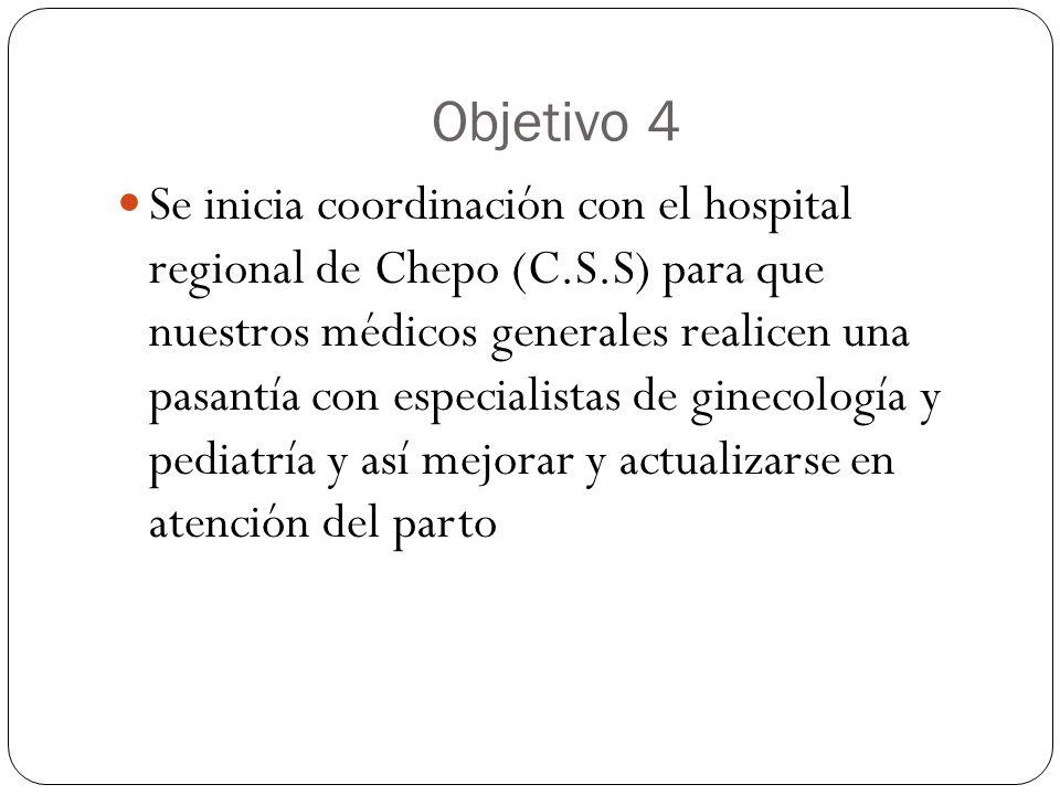 Objetivo 4 Se inicia coordinación con el hospital regional de Chepo (C.S.S) para que nuestros médicos generales realicen una pasantía con especialista