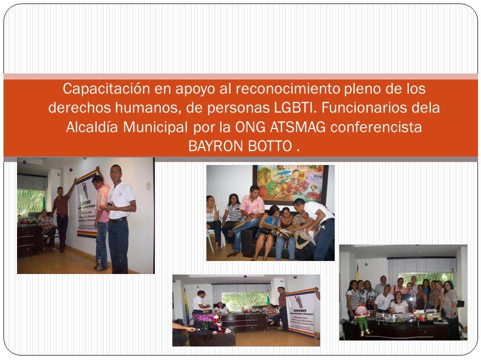 Capacitación en apoyo al reconocimiento pleno de los derechos humanos, de personas LGBTI. Funcionarios dela Alcaldía Municipal por la ONG ATSMAG confe