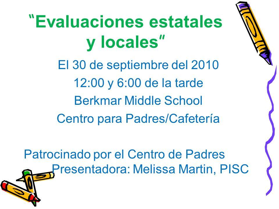 Evaluaciones estatales y locales El 30 de septiembre del 2010 12:00 y 6:00 de la tarde Berkmar Middle School Centro para Padres/Cafetería Patrocinado por el Centro de Padres Presentadora: Melissa Martin, PISC