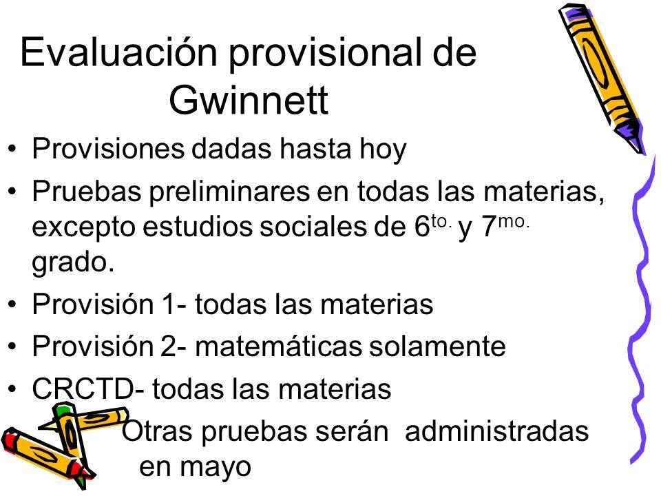 Evaluación provisional de Gwinnett Dada al final de cada 9 semanas Evaluar el aprendizaje de los conocimientos y destrezas académicas por las ultimas